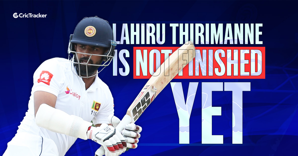 Why the century against England at Galle is a career defining one for Lahiru Thirimanne - CricTracker