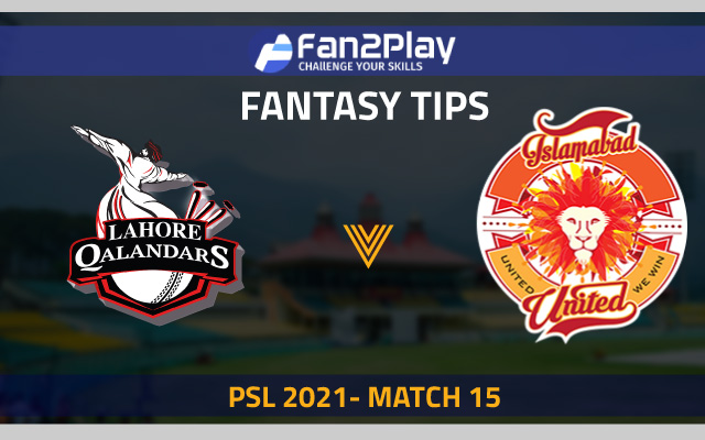 PSL 2021, Match 15 – LAH vs ISL: Fan2Play Fantasy Cricket Tips, Prediction, Playing XI and Pitch Report