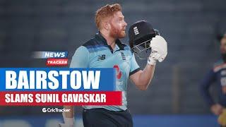 England Opener Jonny Bairstow Slams Sunil Gavaskar For His Comments And More Cricket News