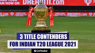3 Teams That Are Favourites To Win The Indian T20 League 2021, Top 3 Teams of The Indian T20 League
