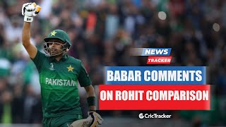 Babar Azam Reacts on His Comparison With Indian Opener Rohit Sharma And More Cricket News