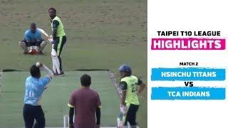 Taipei T10 League: Highlights | Hsinchu Titans vs TCA Indians | Match 2