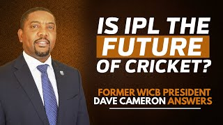 Is IPL the future? | Can we see cricket in Olympics soon? | Former WICB boss Dave Cameron explains