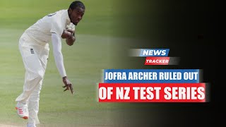 Jofra Archer Ruled Out Of Upcoming Test Series Against New Zealand And More Cricket News
