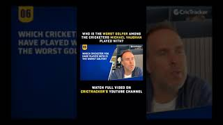 Michael Vaughan names the worst golfer among the cricketers he has played with.