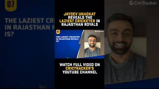 Who is the laziest cricketer in Rajasthan Royals? Jaydev Unadkat answers.