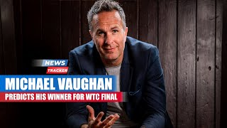 Michael Vaughan Predicts New Zealand As The Winner Of WTC Final & More Cricket News