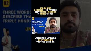 Three words to describe Karun Nair's famous triple hundred? the man himself answers.